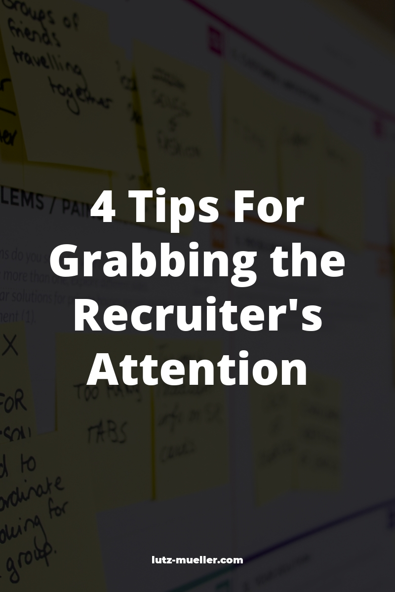 4 Tips For Grabbing the Recruiter's Attention