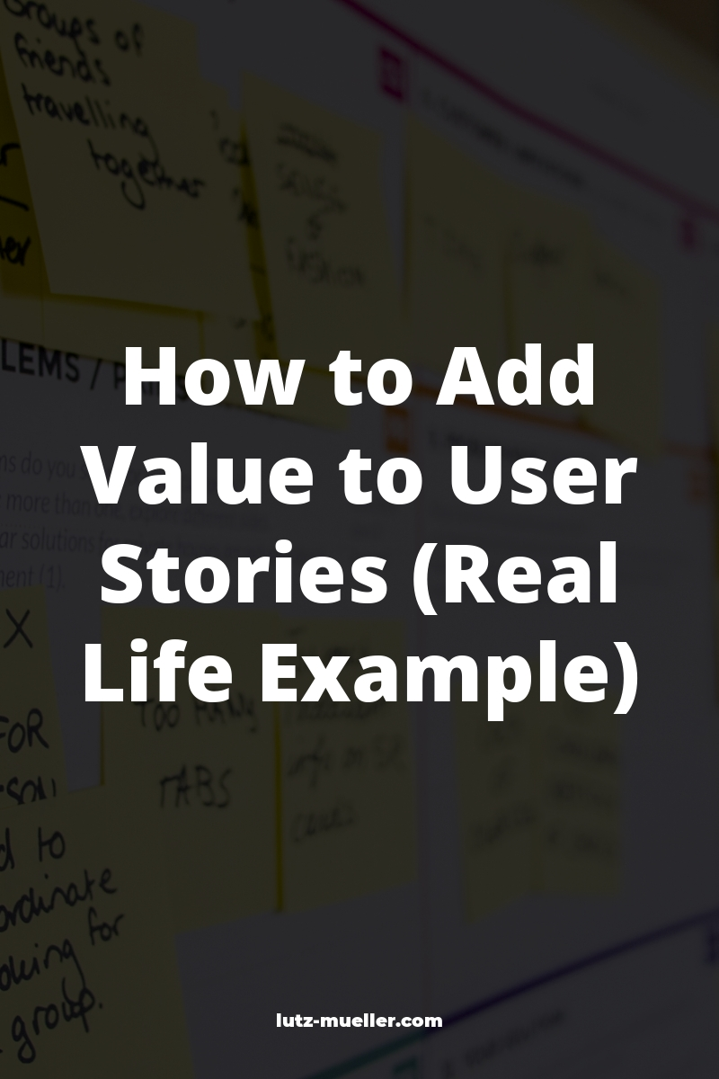 How to Add Value to User Stories (Real Life Example)