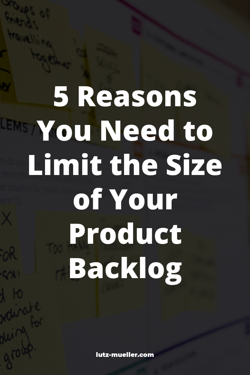 5 Reasons You Need to Limit the Size of Your Product Backlog