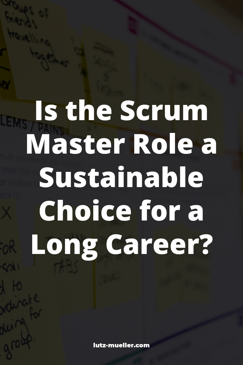 Is the Scrum Master Role a Sustainable Choice for a Long Career?