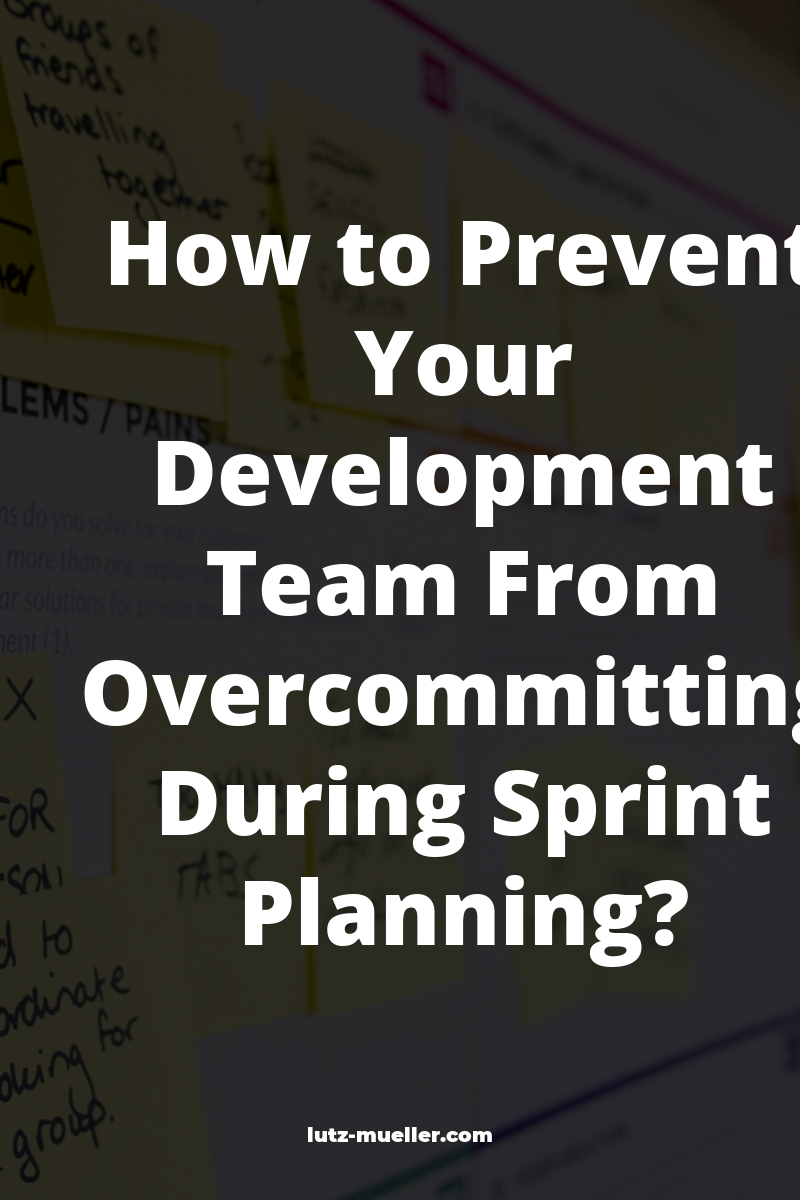 How to Prevent Your Development Team From Overcommitting During Sprint Planning?