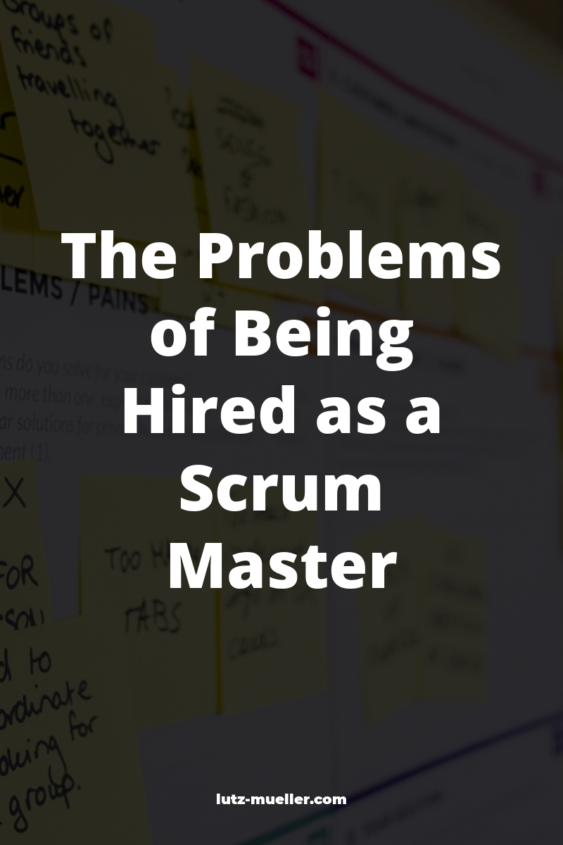 The Problems of Being Hired as a Scrum Master