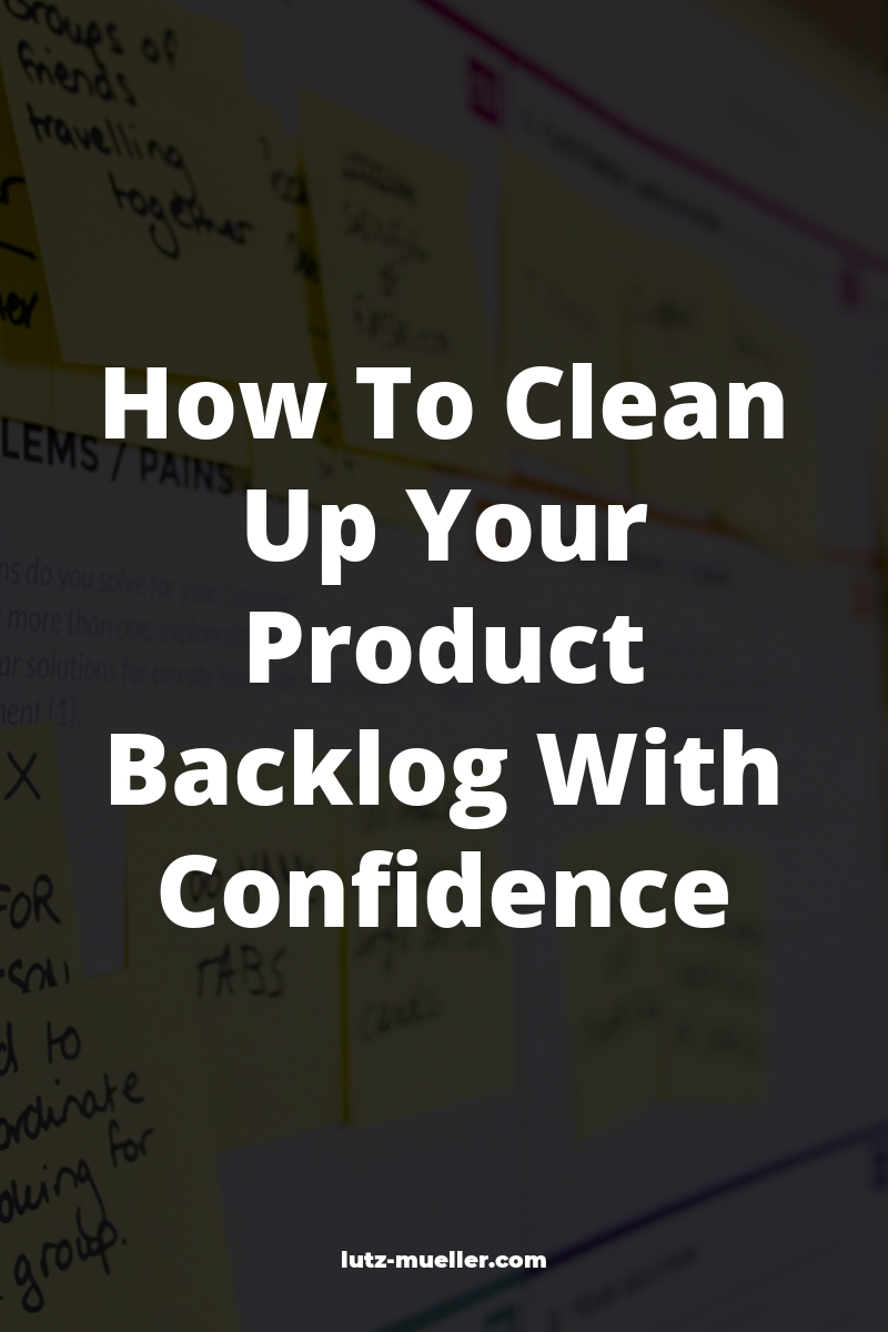 How To Clean Up Your Product Backlog With Confidence