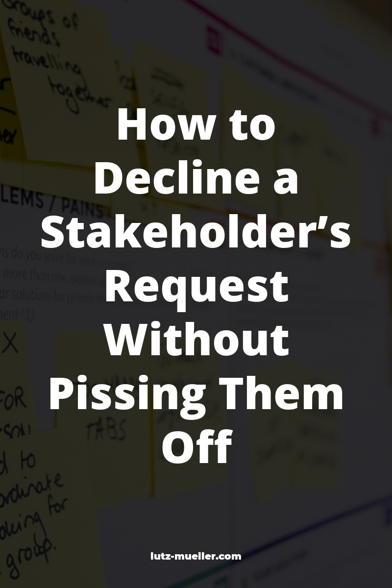 How to Decline a Stakeholder's Request Without Pissing Them Off