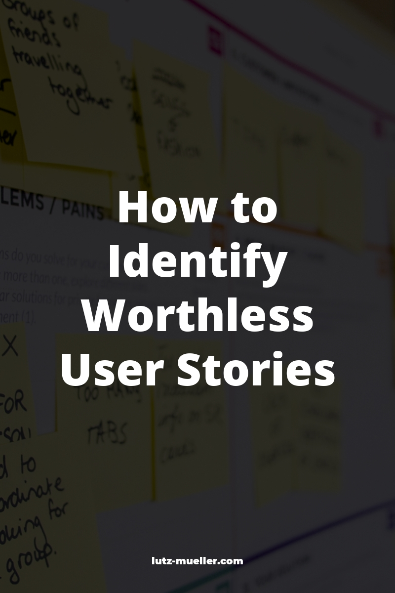 How to Identify Worthless User Stories