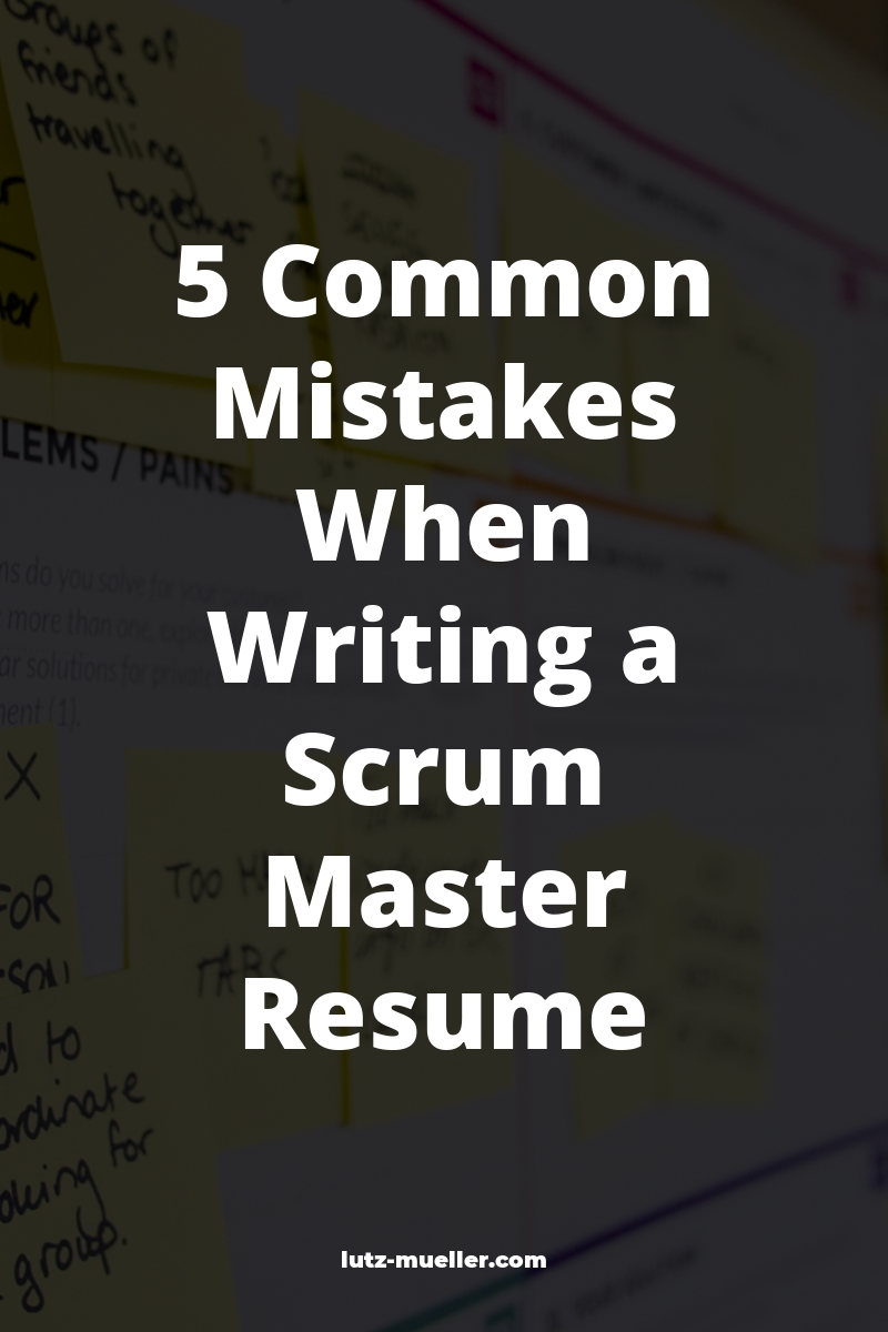 5 Common Mistakes When Writing a Scrum Master Resume