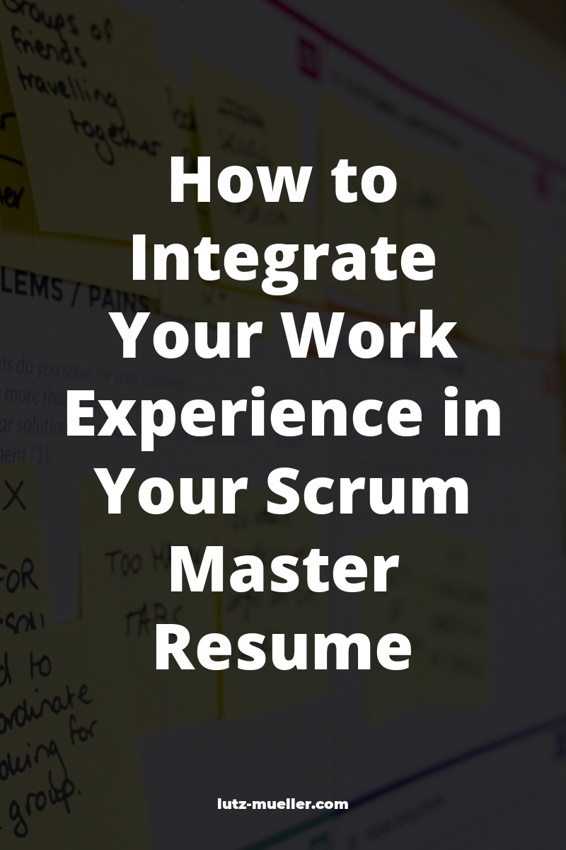 How to Integrate Your Work Experience in Your Scrum Master Resume