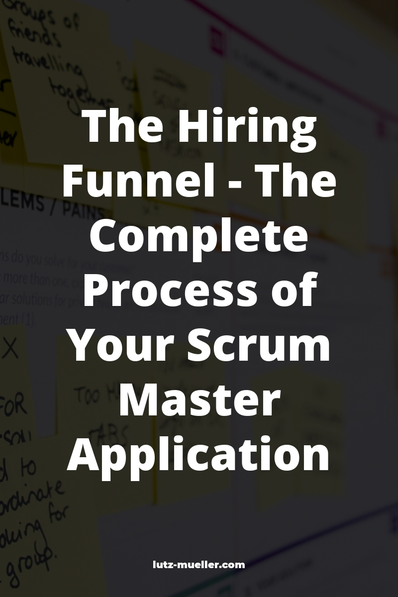 The Hiring Funnel – The Complete Process of Your Scrum Master Application